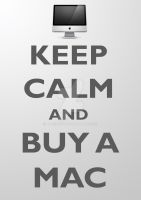 Keep Calm and Buy A Mac by tazerguy