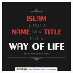 Islam is not a name but a way of Life by abuKhashiyah