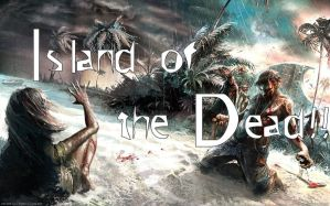 Island of the Dead - Dead Island Fandom Roleplay!! by Everything--Roleplay