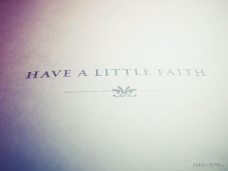 Have a little faith by ohitscha