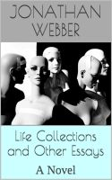 Life Collections and other Essays - a Novel by jwebbermedia