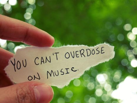 Overdose on Music by hourglass-paperboats
