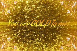 .::You are GOLD to me::. by Jaycee-the-DJ-girl