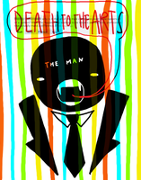The Man - Death to the Arts by picklenation