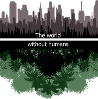 The world without humans by KellCandido