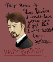 Hans Gruber Happy Birthday by Dragonastra
