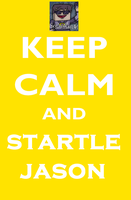 Keep Calm And....startle Jason by theflareslizette