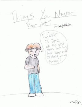 Things You Never Hear by DredgeVauhn