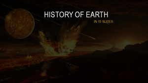History Of Earth In 15 Slides by BudCharles