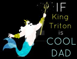 If King Triton is COOL DAD by MIKEYCPARISII