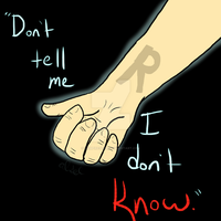 Don't Tell Me I Don't Know by VampireSessh