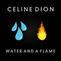 Celine Dion - Water and a Flame by AdrianImpalaMata