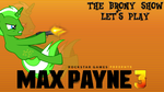 Brony Show Let's Play Max Payne 3 by ddrkreature
