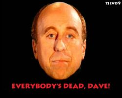 Everybodies dead, Dave! by tjevo9