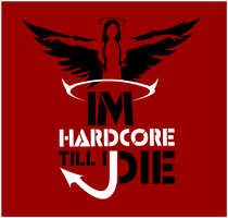I'm Hardcore Till I Die by stealthcow