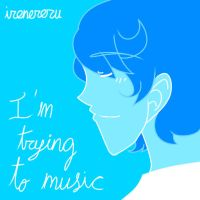 I'm Trying To Music by irenereru