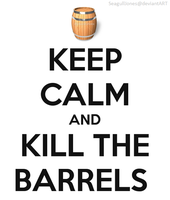 Keep Calm and Kill The Barrels by SeagullJones