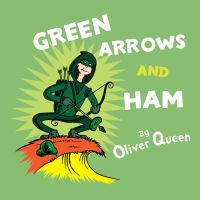 Green Arrows and Ham by johnnygreek989