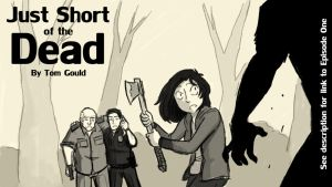 Just Short of the Dead: Episode One by TheGouldenWay
