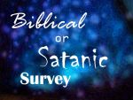 Biblical or Satanic Survey (Updated) by FeatherlynneXWarrior