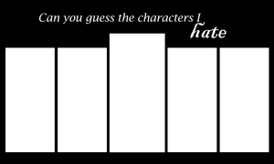 Can you guess the characters I hate Meme by CatharsisGaze