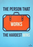 The Person That Works The Hardest Wins by Espador