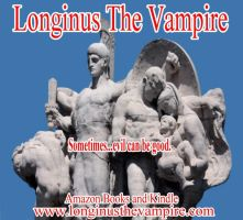 Longinus The Vampire - Sometimes evil can be good by LonginusTheVampire