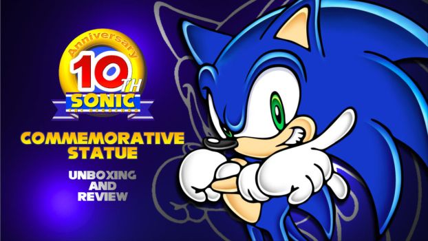 UPCOMING: Sonic 10th Anniversary Statue review by Cobra-Roll