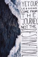 Yet our lessons come from the journey... by laurenenen