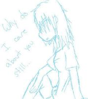 Why do I still care about you. by CometStre