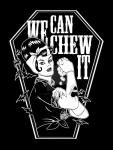 WE.CAN.CHEW.IT by tainted-orchid