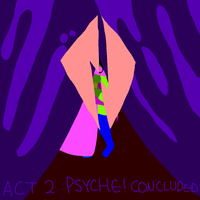 [ ACT 2: PSYCHE! CONCLUDED ] by lazydayArtist