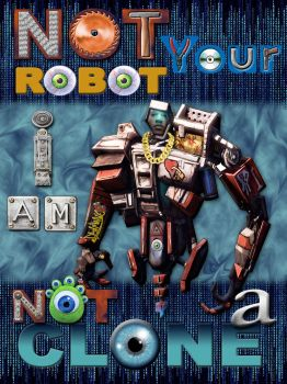Not your Robot I am not a clone by Abysmalmafia