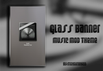 Glass Banner MusicMod Theme by morgynbrytt