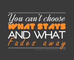 You can't choose what stays and what fades away by blendix