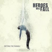 Heroes Will Fall - Defying the Parable by soulnex