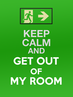 KEEP CALM AND GET OUT OF MY ROOM! by andrytotti10