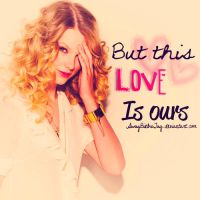 But this love is ours by SWAGBiebsTay