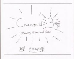 Changes 3: Starring Kaven and Rose - Title by RedDevilDazzy2007