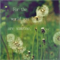 For The World You Are Someone by ya-ren