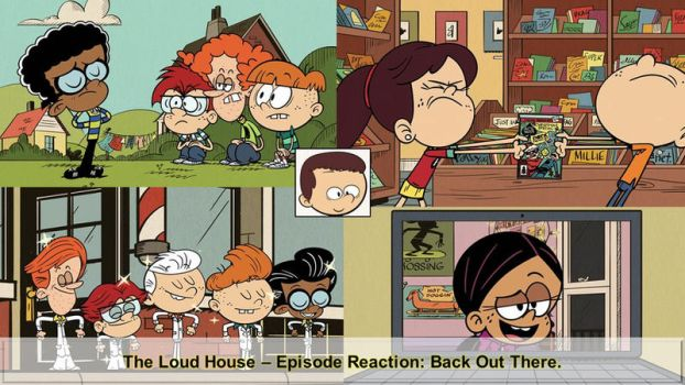 Back Out There (The Loud House): A Reaction. by Justsomeordinarydude