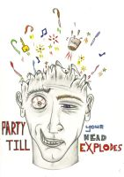 Party Till Your Head Explodes by Zyryphocastria