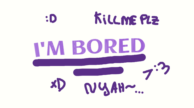I'M BORED by MLPFangirl109