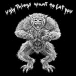 ugly things want to eat you by Azreal-the-prophet