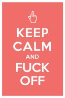 KEEP CALM AND FUCK OFF by manishmansinh