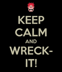 Keep Calm and Wreck-It! by Cocohorse