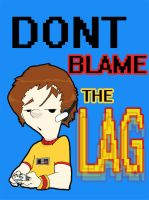 Don't Blame The Lag by Supa-Syrex