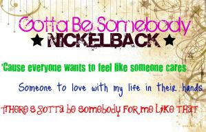 Gotta Be Somebody - Nickelback by Writers-in-da-making