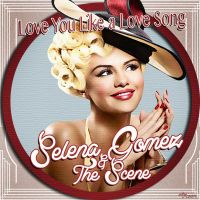 Selena Gomez The Scene - Love You Like a Love Song by MonstaKidd