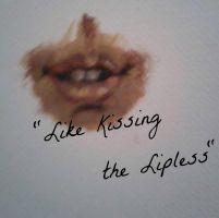 Like Kissing the Lipless by mrreallydeviant87